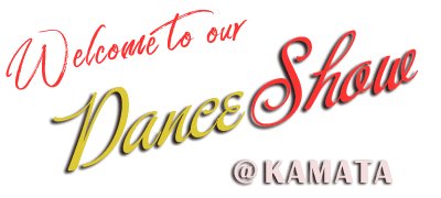 Welcome to Our Dance Show @KAMATA